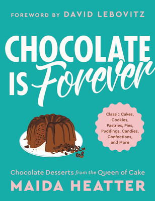 Chocolate Is Forever: Classic Cakes, Cookies, Pastries, Pies, Puddings, Candies, Confections, and More Cover Image