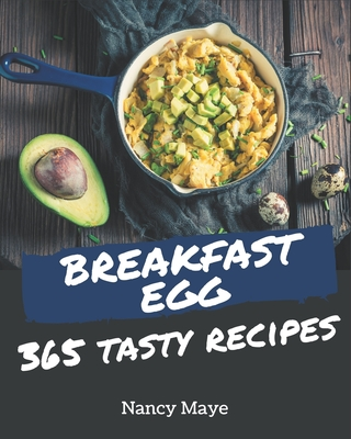 365 Tasty Breakfast Egg Recipes: A Must-have Breakfast Egg Cookbook for Everyone Cover Image