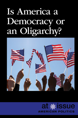 Is America a Democracy or an Oligarchy? (At Issue) Cover Image