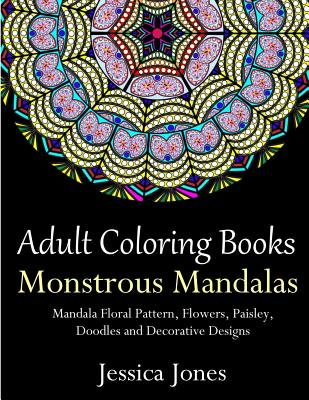 Adult Coloring Books: Monstrous Mandalas: Stress-Relieving Floral Patterns: Mandalas, Flowers, Floral, Paisley Patterns, Decorative, Vintage Cover Image