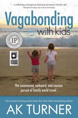 Vagabonding with Kids: The Uncensored, Awkward, and Raucous Pursuit of Family World Travel Cover Image