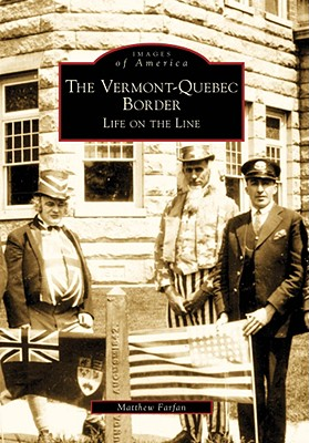The Vermont-Quebec Border: Life on the Line (Images of America (Arcadia Publishing)) Cover Image