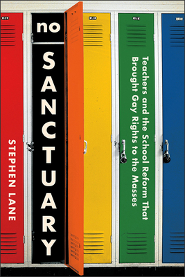 No Sanctuary: Teachers and the School Reform That Brought Gay Rights to the Masses Cover Image