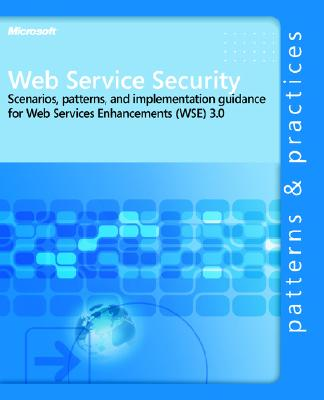 Web Service Security: Scenarios, Patterns, and Implementation Guidance for Web Services Enhancements (Wse) 3.0: Scenarios, Patterns, and Implementatio Cover Image