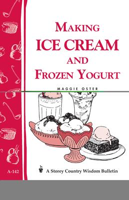 Making Ice Cream and Frozen Yogurt: Storey's Country Wisdom Bulletin A-142 (Storey Country Wisdom Bulletin) Cover Image