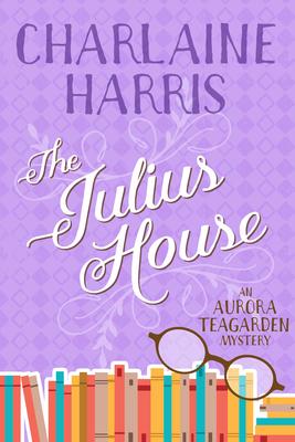 The Julius House: An Aurora Teagarden Mystery Cover Image