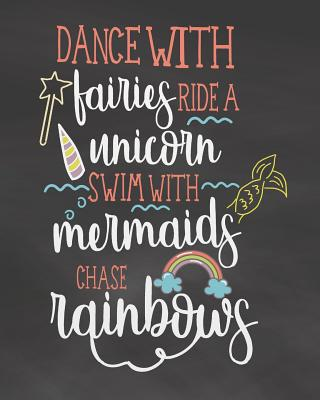 Dance with Fairies Ride a Unicorn Swim with Mermaids Chase Rainbow: Weekly and Monthly Student Academic Calendar and Schedule Organizer with Inspirati Cover Image