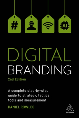 Digital Branding: A Complete Step-By-Step Guide to Strategy, Tactics, Tools and Measurement Cover Image