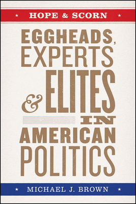 Hope and Scorn: Eggheads, Experts, and Elites in American Politics Cover Image