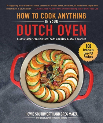 How to Cook Anything in Your Dutch Oven: Classic American Comfort Foods and New Global Favorites Cover Image