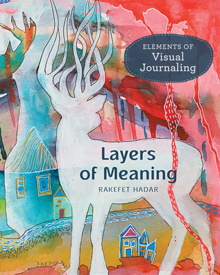 Layers of Meaning: Elements of Visual Journaling Cover Image
