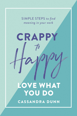 Crappy to Happy: Love What You Do: Simple Steps to Find Meaning in Your Work Cover Image