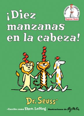 ¡Diez manzanas en la cabeza! (Ten Apples Up on Top! Spanish Edition) (Beginner Books(R)) Cover Image