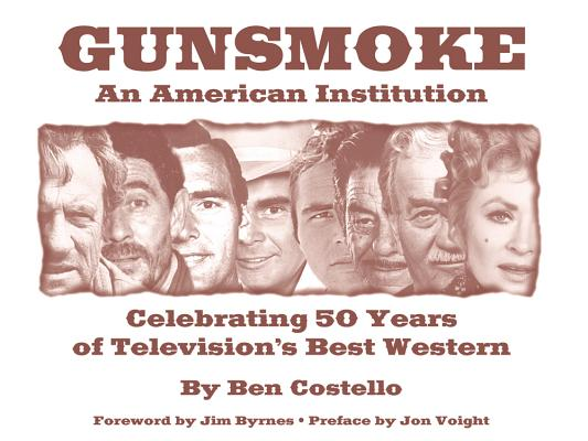 Gunsmoke: An American Institution: Celebrating 50 Years of Television's Best Western Cover Image