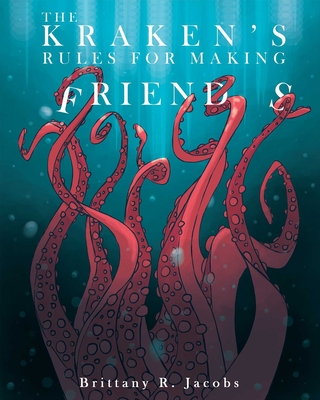 The Kraken's Rules for Making Friends! by Brittany R. Jacobs