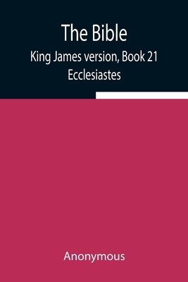 The Bible, King James version, Book 21; Ecclesiastes Cover Image