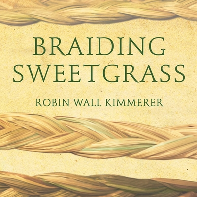 Braiding Sweetgrass Lib/E: Indigenous Wisdom, Scientific Knowledge and the Teachings of Plants Cover Image