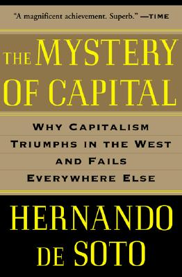 The Mystery of Capital: Why Capitalism Triumphs in the West and Fails Everywhere Else Cover Image