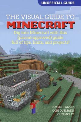 A Visual Guide to Minecraft(r): Dig Into Minecraft(r) with This (Parent-Approved) Guide Full of Tips, Hints, and Projects! Cover Image