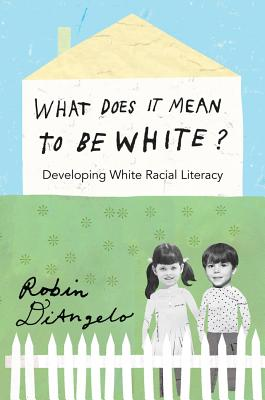 What Does It Mean to Be White?; Developing White Racial Literacy (Counterpoints #398) Cover Image