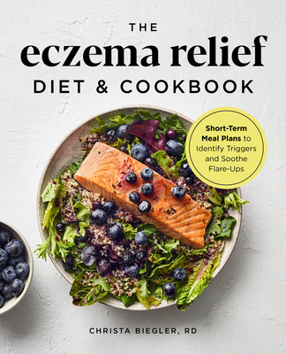 The Eczema Relief Diet & Cookbook: Short-Term Meal Plans to Identify Triggers and Soothe Flare-Ups Cover Image