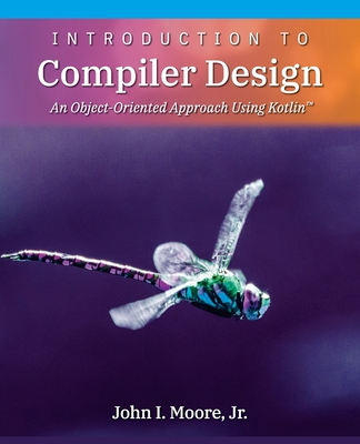 Introduction to Compiler Design: An Object-Oriented Approach Using Kotlin(TM) Cover Image