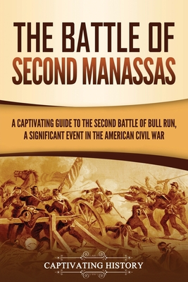 The Battle of Second Manassas: A Captivating Guide to the Second Battle of Bull Run, A Significant Event in the American Civil War cover