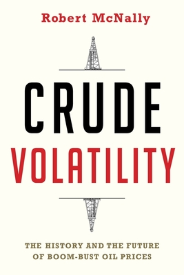 Crude Volatility: The History and the Future of Boom-Bust Oil Prices (Center on Global Energy Policy) Cover Image