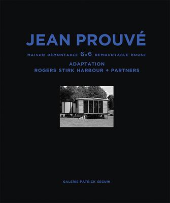 Jean Prouvé Maison Démontable 6x6 Demountable House: Adaptation Rogers Stirk Harbour+partners, 1944-2015 Cover Image