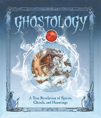Ghostology: A True Revelation of Spirits, Ghouls, and Hauntings (Ologies)
