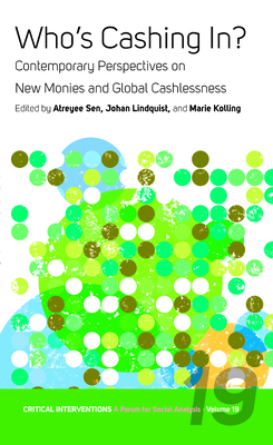 Who's Cashing In?: Contemporary Perspectives on New Monies and Global Cashlessness (Critical Interventions: A Forum for Social Analysis #19) Cover Image