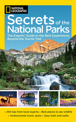 National Geographic Secrets of the National Parks: The Experts' Guide to the Best Experiences Beyond the Tourist Trail Cover Image