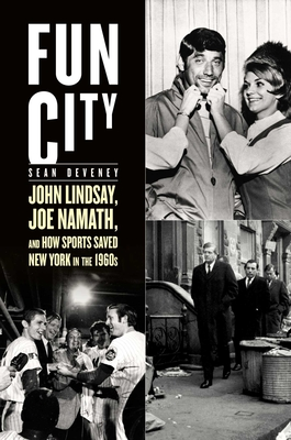 Fun City: John Lindsay, Joe Namath, and How Sports Saved New York in the 1960s Cover Image