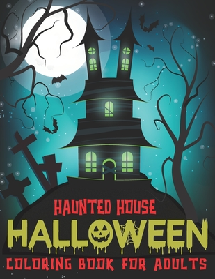 Haunted House Halloween Coloring Book For Adults: A Horror Coloring Book with Amazing Haunted Houses Design Cover Image