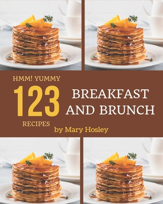 Hmm! 123 Yummy Breakfast and Brunch Recipes: Let's Get Started with The Best Yummy Breakfast and Brunch Cookbook! Cover Image