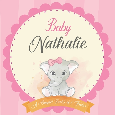 Baby Nathalie A Simple Book of Firsts: First Year Baby Book a Perfect Keepsake Gift for All Your Precious First Year Memories Cover Image