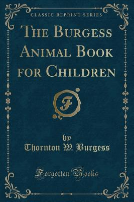 The Burgess Animal Book for Children (Classic Reprint) Cover Image