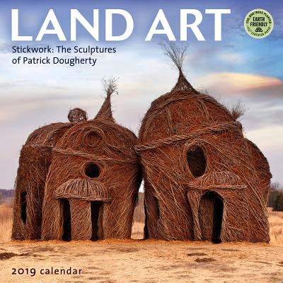 Land Art 2019 Wall Calendar: Stickwork: The Sculptures of Patrick Dougherty Cover Image