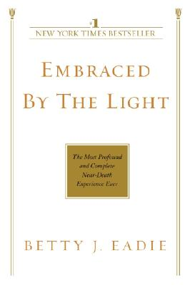 Embraced by the Light: The Most Profound and Complete Near-Death Experience Ever Cover Image