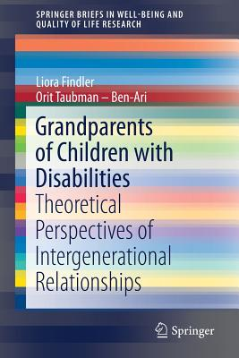 Grandparents of Children with Disabilities: Theoretical Perspectives of Intergenerational Relationships (Springerbriefs in Well-Being and Quality of Life Research) Cover Image