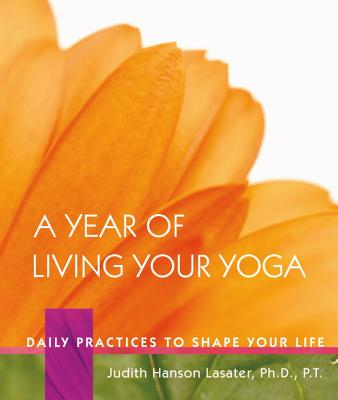 A Year of Living Your Yoga: Daily Practices to Shape Your Life Cover Image
