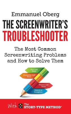 The Screenwriter's Troubleshooter: The Most Common Screenwriting Problems and How to Solve Them (With the Story-Type Method #2) Cover Image