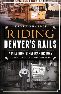 Riding Denver's Rails:: A Mile-High Streetcar History Cover Image