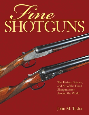 Fine Shotguns: The History, Science, and Art of the Finest Shotguns from Around the World Cover Image