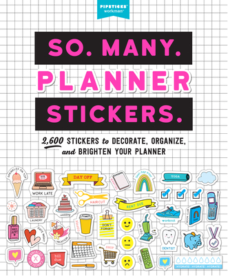 So. Many. Planner Stickers.: 2,600 Stickers to Decorate, Organize, and Brighten Your Planner (Pipsticks+Workman) Cover Image