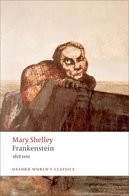 Frankenstein or the Modern Prometheus: The 1818 Text (Oxford World's Classics) Cover Image