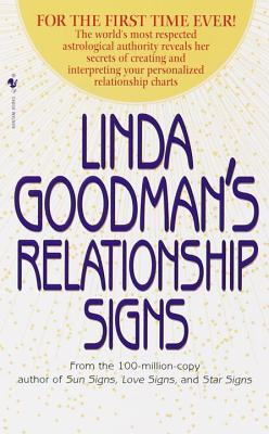 Linda Goodman's Relationship Signs: The World's Most Respected Astrological Authority Reveals Her Secrets of Creating and Interpreting Your Personalized Relationship Charts Cover Image