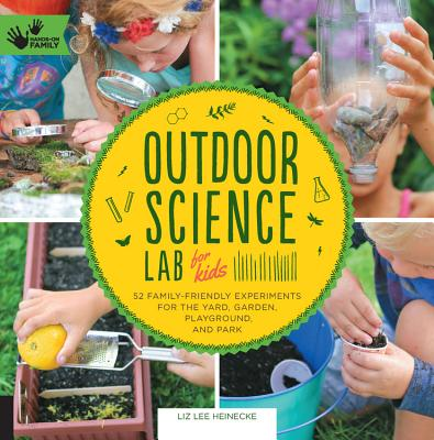 Outdoor Science Lab for Kids: 52 Family-Friendly Experiments for the Yard, Garden, Playground, and Park Cover Image