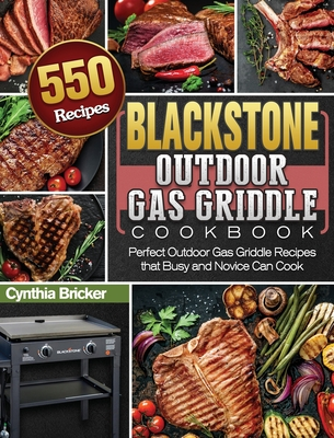 Blackstone Outdoor Gas Griddle Cookbook: 550 Perfect Outdoor Gas Griddle Recipes that Busy and Novice Can Cook Cover Image
