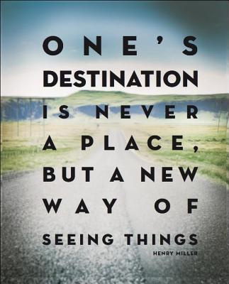 One's Destination Is Never a Place, But a New Way of Seeing Things Cover